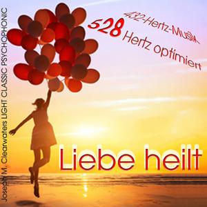 NEU: CD - Liebe heilt - 528 Hertz-Musik