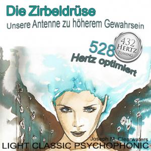 CD: Die Zirbeldrüse-Unsere Antenne zu höherem Gewahrsein - 528 Hertz