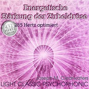 CD: Energetische Stärkung der Zirbeldrüse | 285 Hertz