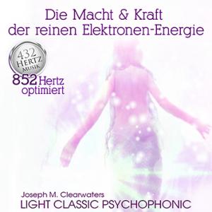 CD: Die Macht & Kraft der reinen Elektronen-Energie - 852 hz