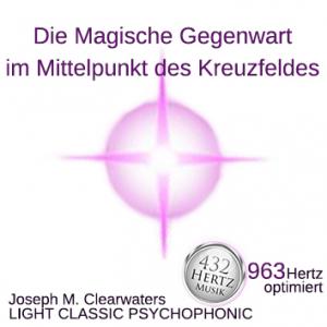CD: Die magische Gegenwart im Mittelpunkt des Kreuzfeldes- 963 Hertz