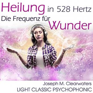 CD: Heilung in 528 Hertz - die Frequenz für Wunder