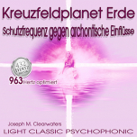 CD: Crossfield Planet Earth - Protection frequency against archontic influences - 963 hz