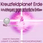 CD: 963 Hz: Kreuzfeldplanet Erde - Schutzfrequenz gegen archontische Einflüsse