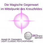 CD: The Magical Present in the Center of the Cross- 963 Hertz